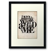 I'm Inspired by the World Around Me Framed Print