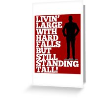 Livin' Large With Hard Falls, But Still Standing Tall Greeting Card