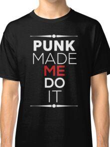 PUNK MADE ME DO IT Classic T-Shirt