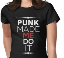 PUNK MADE ME DO IT Womens Fitted T-Shirt