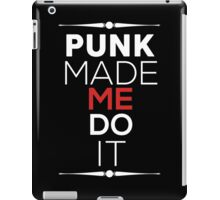 PUNK MADE ME DO IT iPad Case/Skin