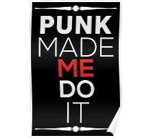 PUNK MADE ME DO IT Poster