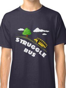 Struggle Bus Classic T-Shirt