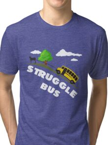 Struggle Bus Tri-blend T-Shirt