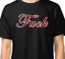 fuck  Classic T-Shirt