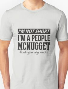 I'm Not Short, I'm A People McNugget - Black Text Unisex T-Shirt