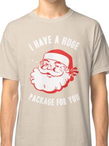 i have a huge package for you-santa Classic T-Shirt