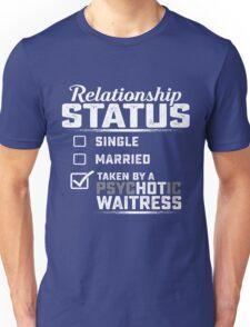 Waitress Relationship status  Unisex T-Shirt