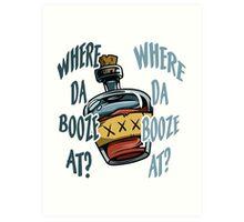 Where Da Booze At? Art Print