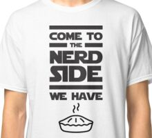 COME TO THE NERD SIDE WE HAVE PIE Classic T-Shirt
