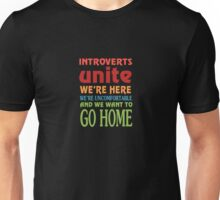 Introverts Unite We're Here And Go Home Funny Sarcasm Tshirt  Unisex T-Shirt