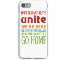 Introverts Unite We're Here And Go Home Funny Sarcasm Tshirt  iPhone Case/Skin