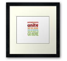 Introverts Unite We're Here And Go Home Funny Sarcasm Tshirt  Framed Print