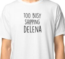 too busy delena B Classic T-Shirt