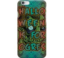 Halloween is for Ogres iPhone Case/Skin