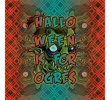 Halloween is for Ogres Photographic Print