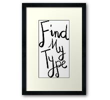 Find My Type Framed Print