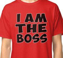 i am the boss quote funny qutation Classic T-Shirt
