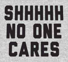 Shhhhh No One Cares by designsbybri