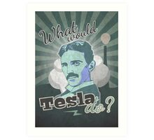 What would Tesla Do? Art Print