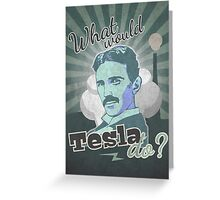 What would Tesla Do? Greeting Card