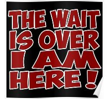 the wait is over i am here quote quotation Poster