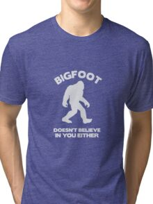 Bigfoot Doesn't Believe In You Either Tri-blend T-Shirt