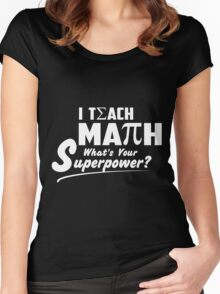 I Teach Math What's Your Super T-Shirt Women's Fitted Scoop T-Shirt
