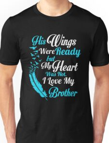 His wings were ready but my heart was not i love my brother Unisex T-Shirt