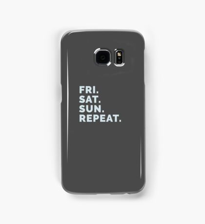 Weekend Party Life - Friday, Saturday, Sunday, Repeat! Samsung Galaxy Case/Skin