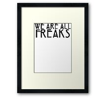 We Are All Freaks - English Framed Print
