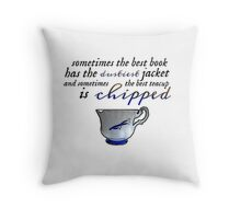 The best teacup is chipped. ❤ Throw Pillow