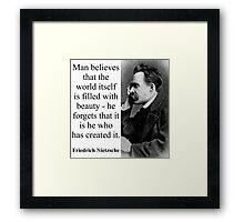 Man Believes That The World - Nietzsche Framed Print