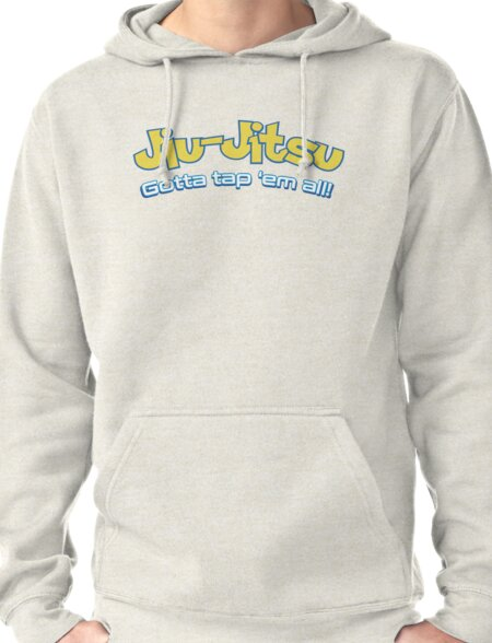 Brazilian Jiu-Jitsu Gotta Tap 'Em All (BJJ) Pullover Hoodie
