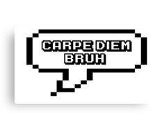 CARPE DIEM BRUH Canvas Print