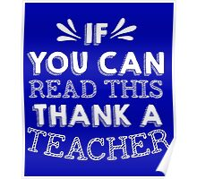 If You Can Read This Then Thank A Teacher Poster