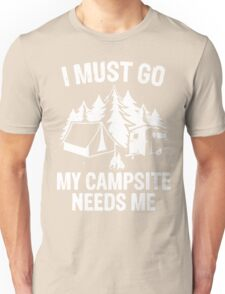 My campsite needs me Unisex T-Shirt