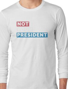 NOT MY PRESIDENT (Not Your President - Trump Supporters Parody) Long Sleeve T-Shirt