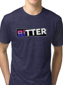 Are you Bitter? Tri-blend T-Shirt
