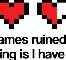 Videogames ruined my life. Sticker