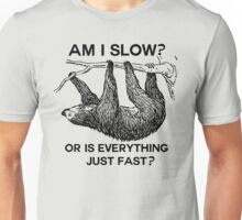 Sloth am I slow? Unisex T-Shirt
