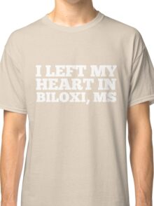 I Left My Heart In Biloxi, MS Love Native Homesick T-Shirt Classic T-Shirt