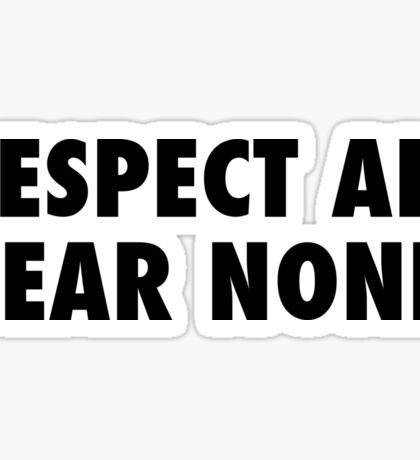Respect All, fear none Sticker