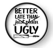 Better Late Than Just Plain Ugly Clock