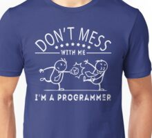 Don't mess with me. I'm a Programmer. Best Gift for Programmer Unisex T-Shirt