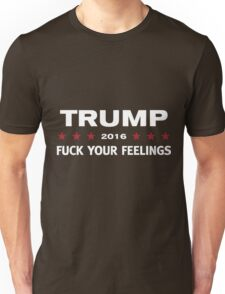 Trump 2016 Fuck your Feelings Unisex T-Shirt