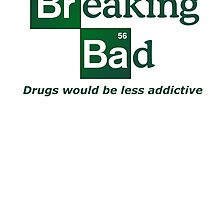 Breaking bad - Drugs would be less addictive by Geekstuff