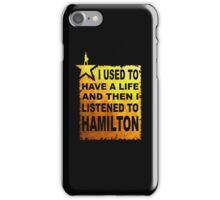 Hamilton Art - I Used To Have A Life And Then I listened To Hamilton iPhone Case/Skin