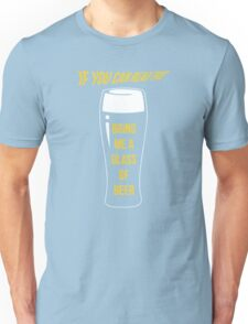 If you can read this Bring me a glass of beer Unisex T-Shirt