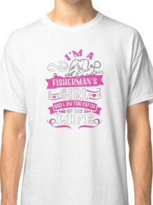 I'm a fisherman's girl and I am the catch of this life - T-shirts & Hoodies Classic T-Shirt
